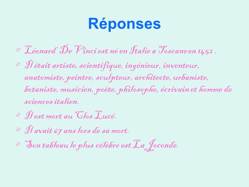 Réponses Léonard De Vinci est né en Italie a Toscane en 1452 .