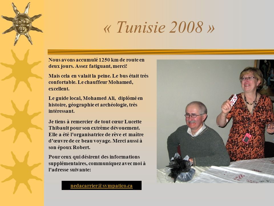 « Tunisie 2008 »Nous avons accumulé 1250 km de route en deux jours. Assez fatiguant, merci!