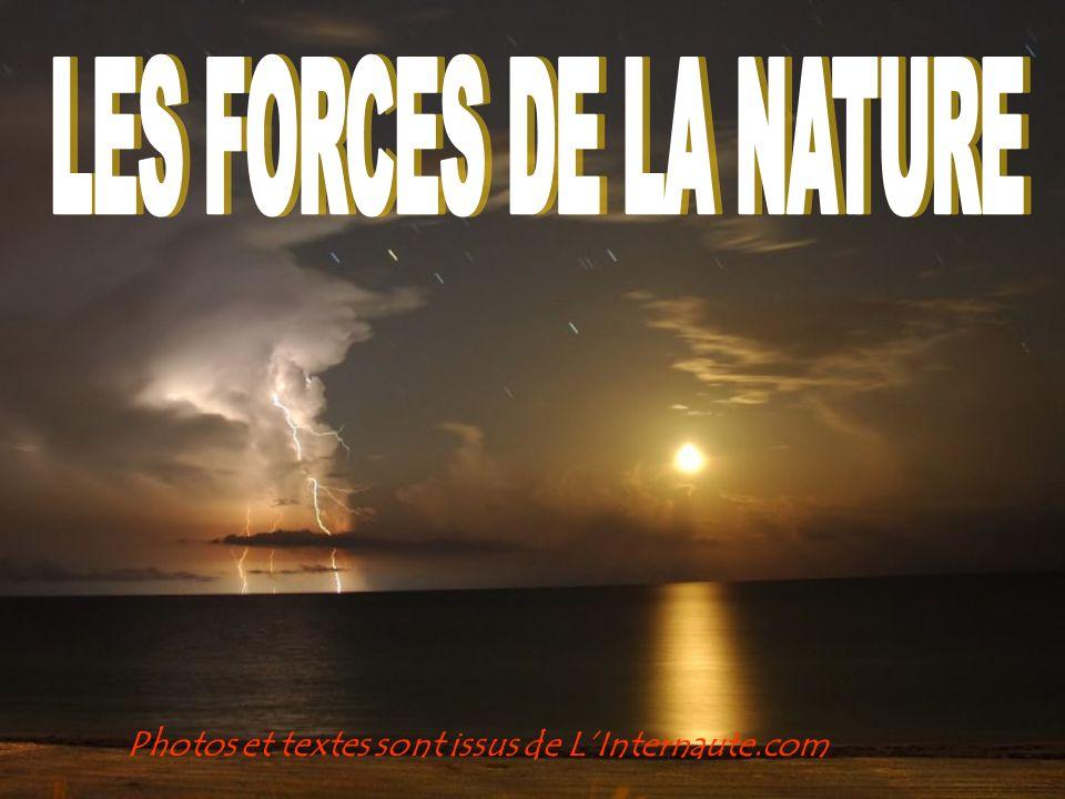 LES FORCES DE LA NATURE Photos et textes sont issus de L'Internaute.com