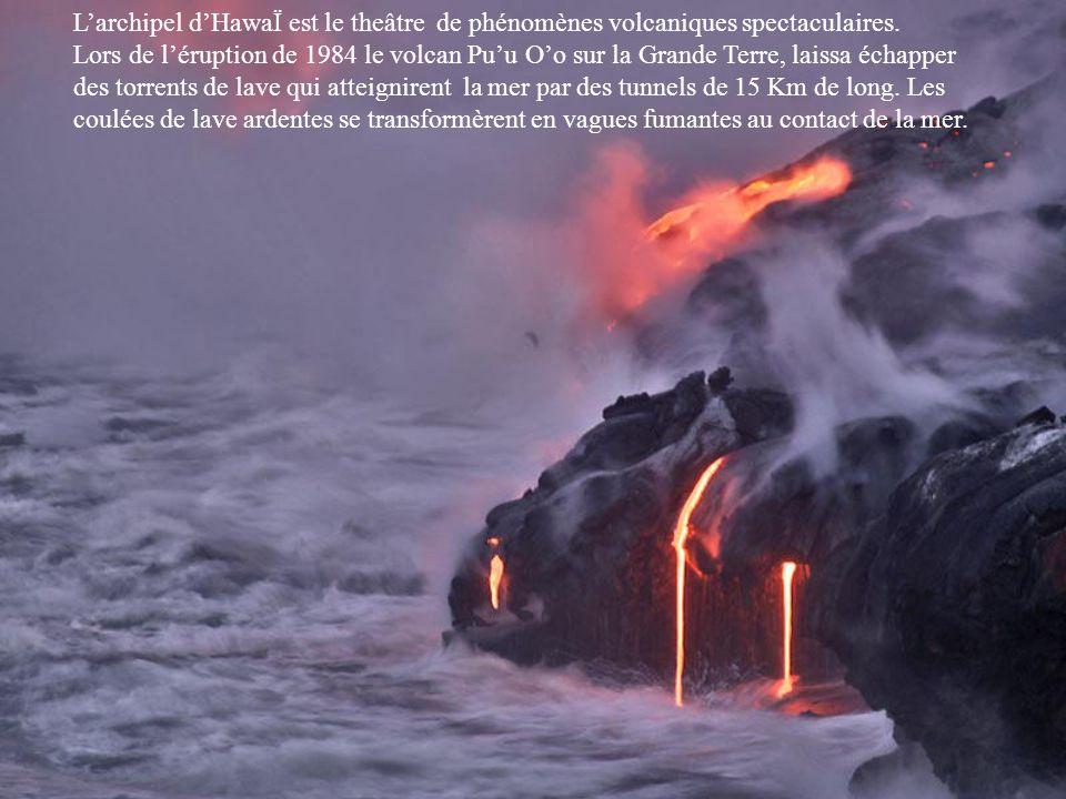 L'archipel d'HawaÏ est le theâtre de phénomènes volcaniques spectaculaires.