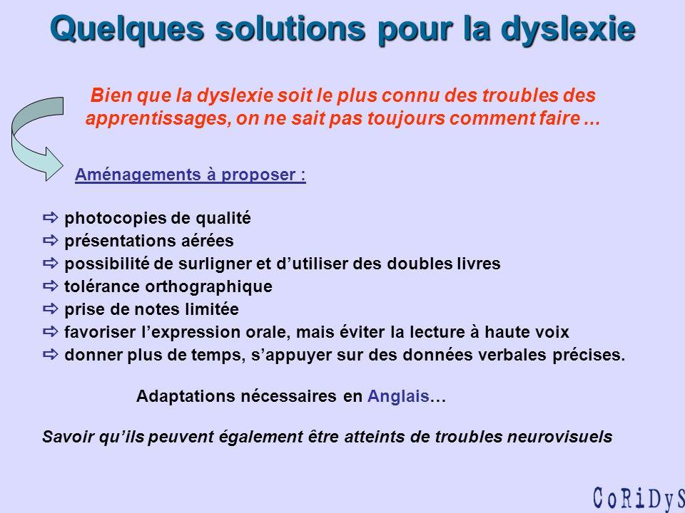 Quelques solutions pour la dyslexie Bien que la dyslexie soit le plus connu des troubles des apprentissages, on ne sait pas toujours comment faire ...