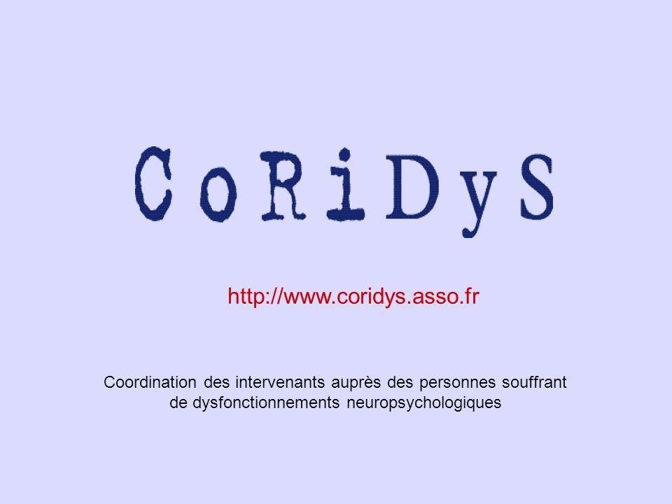 http://www.coridys.asso.fr Coordination des intervenants auprès des personnes souffrant de dysfonctionnements neuropsychologiques.