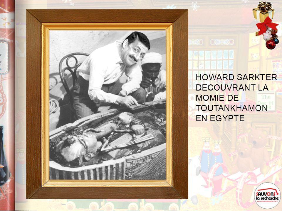 HOWARD SARKTER DECOUVRANT LA MOMIE DE TOUTANKHAMON