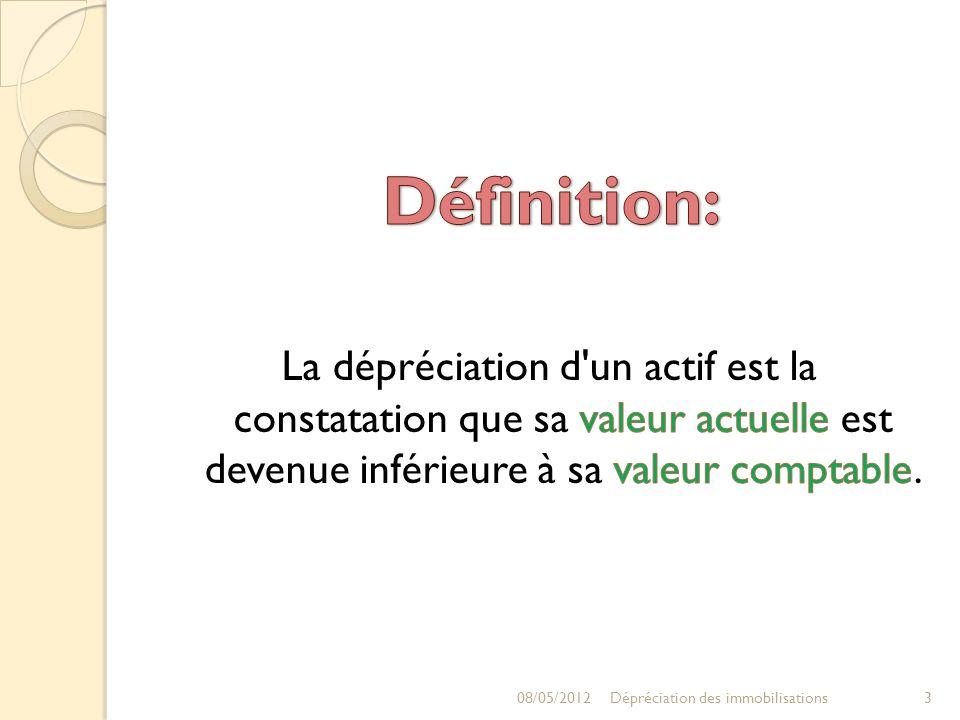 Définition: La dépréciation d un actif est la constatation que sa valeur actuelle est devenue inférieure à sa valeur comptable.