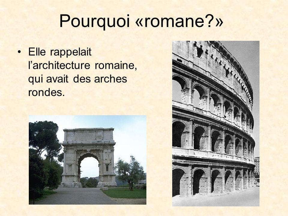 Pourquoi «romane » Elle rappelait l'architecture romaine, qui avait des arches rondes.