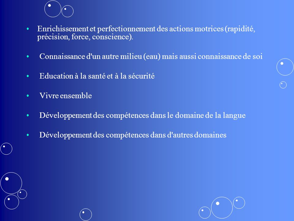 Enrichissement et perfectionnement des actions motrices (rapidité, précision, force, conscience).