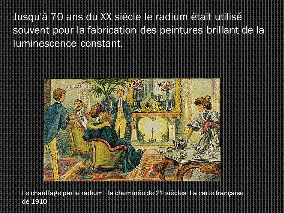 Jusqu à 70 ans du XX siècle le radium était utilisé souvent pour la fabrication des peintures brillant de la luminescence constant.