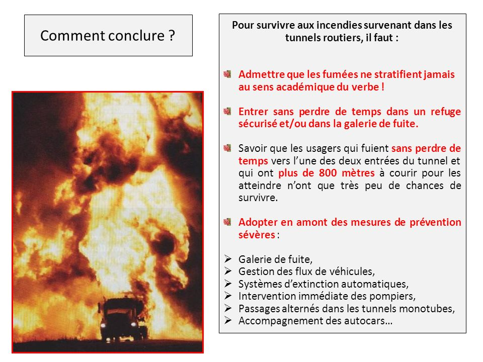 Comment conclure Pour survivre aux incendies survenant dans les tunnels routiers, il faut : Admettre que les fumées ne stratifient jamais.