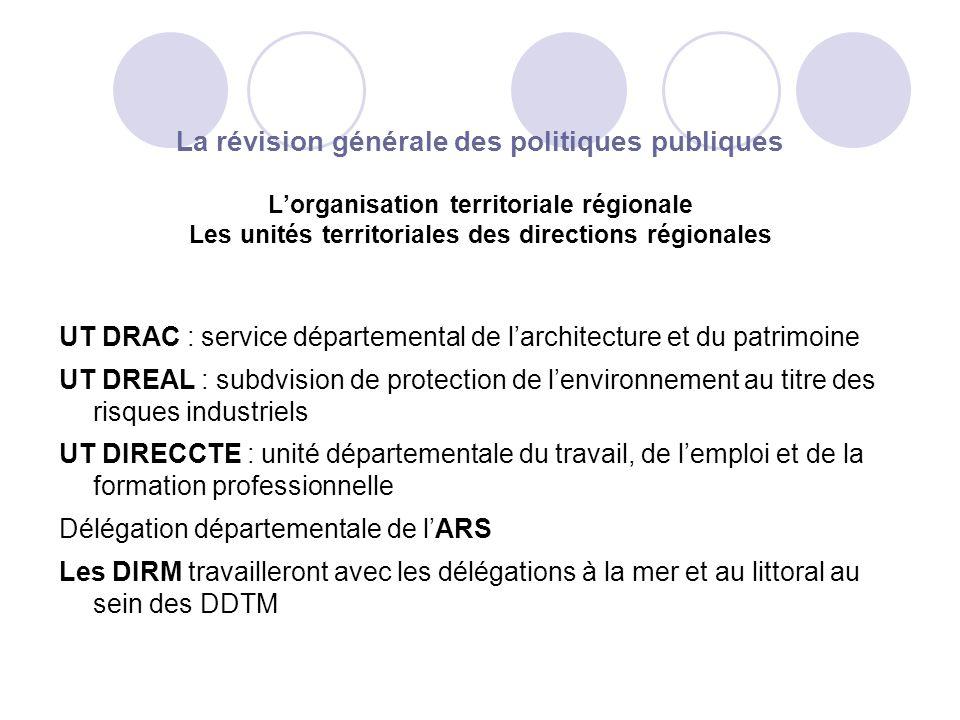 La révision générale des politiques publiques L'organisation territoriale régionale Les unités territoriales des directions régionales
