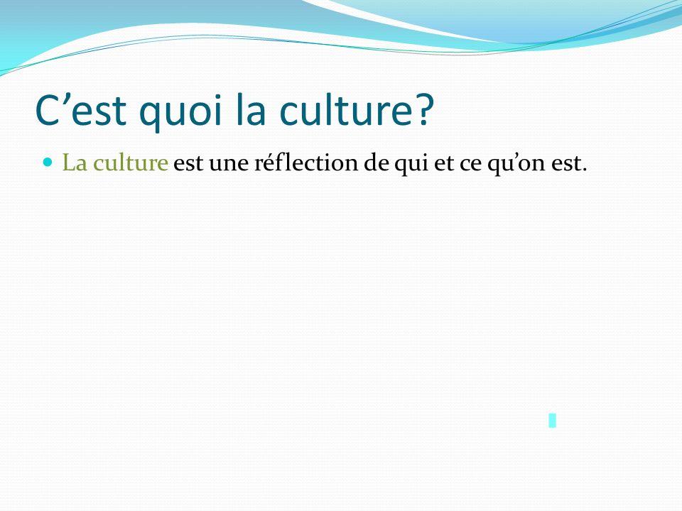 C'est quoi la culture La culture est une réflection de qui et ce qu'on est.