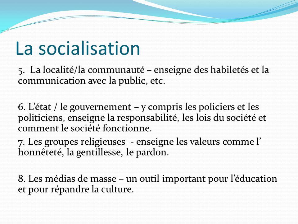 La socialisation 5. La localité/la communauté – enseigne des habiletés et la communication avec la public, etc.