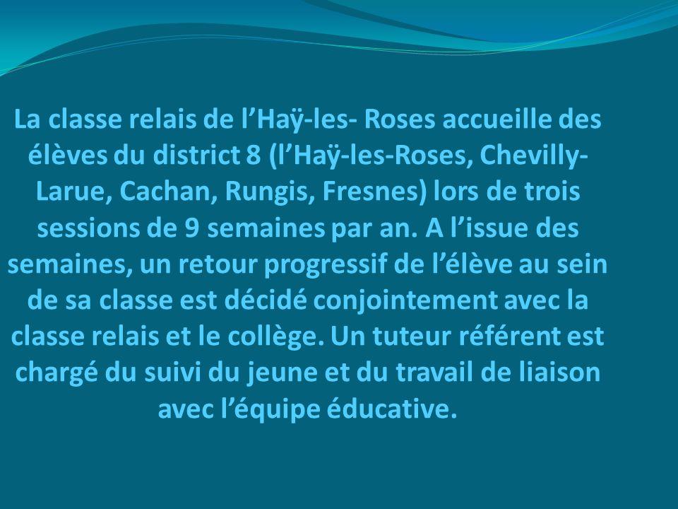 La classe relais de l'Haÿ-les- Roses accueille des élèves du district 8 (l'Haÿ-les-Roses, Chevilly-Larue, Cachan, Rungis, Fresnes) lors de trois sessions de 9 semaines par an.