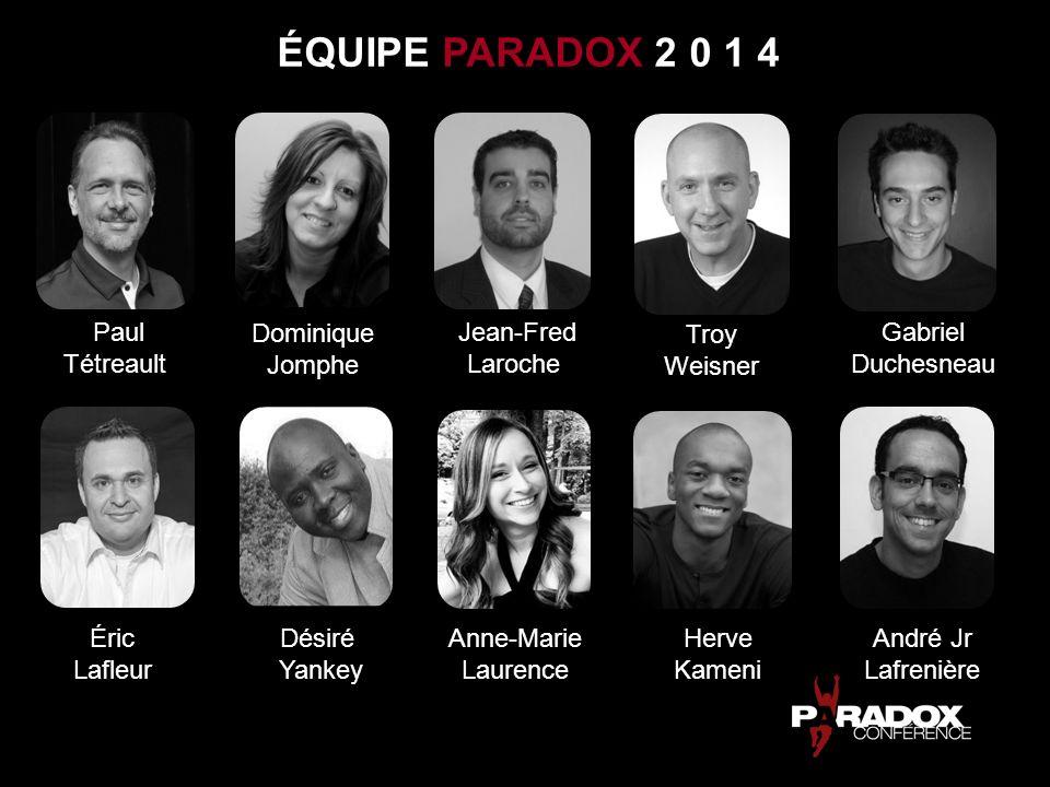 ÉQUIPE PARADOX 2 0 1 4 Paul Tétreault Dominique Jomphe Jean-Fred