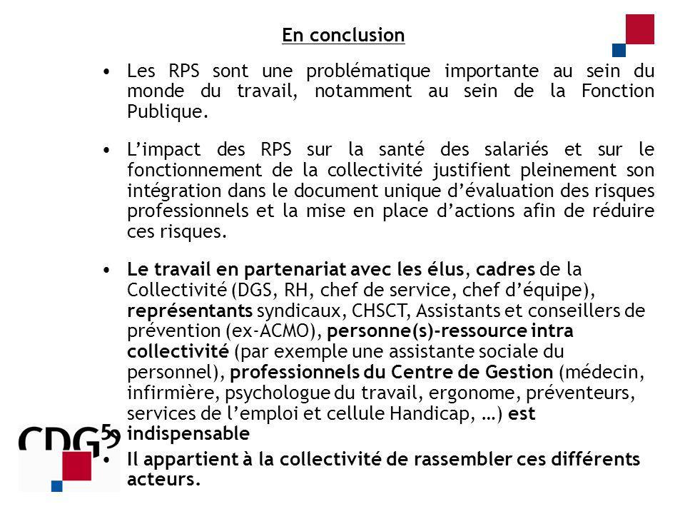 En conclusion Les RPS sont une problématique importante au sein du monde du travail, notamment au sein de la Fonction Publique.