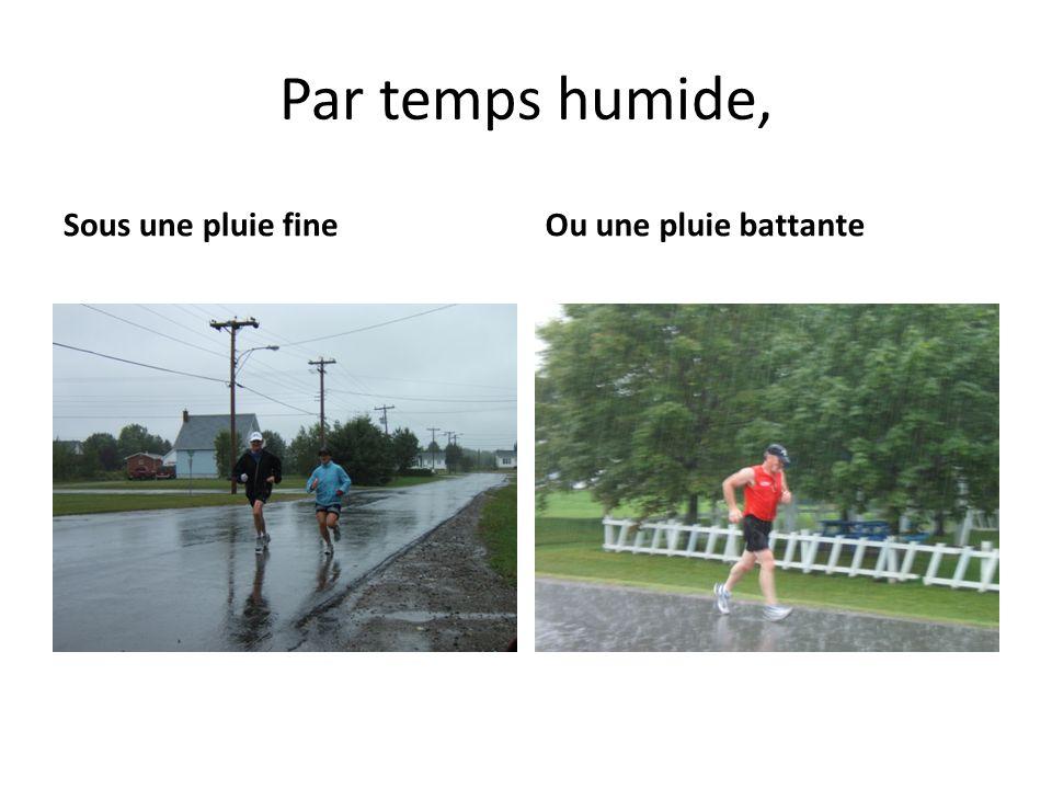 Par temps humide, Sous une pluie fine Ou une pluie battante