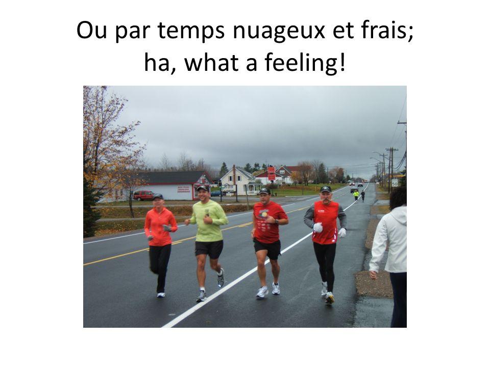 Ou par temps nuageux et frais; ha, what a feeling!
