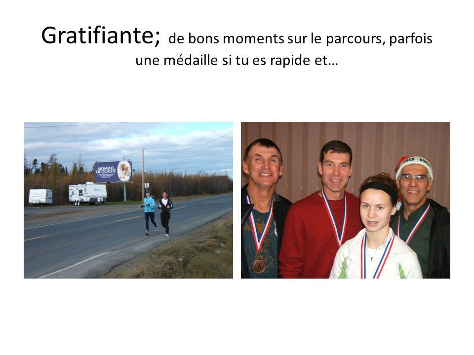 Gratifiante; de bons moments sur le parcours, parfois une médaille si tu es rapide et…