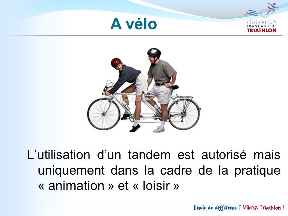 A vélo L'utilisation d'un tandem est autorisé mais uniquement dans la cadre de la pratique « animation » et « loisir »
