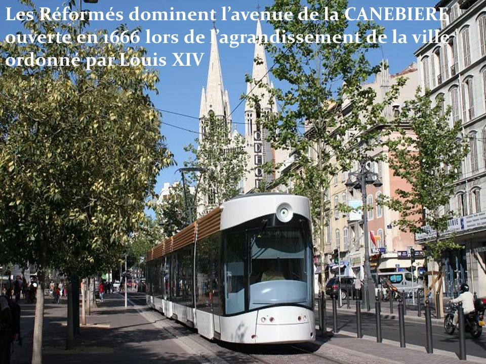 Les Réformés dominent l'avenue de la CANEBIERE ouverte en 1666 lors de l'agrandissement de la ville ordonné par Louis XIV