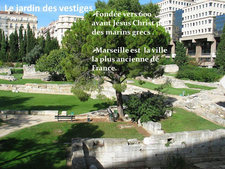 Le jardin des vestiges Fondée vers 600 avant Jésus Christ par des marins grecs .