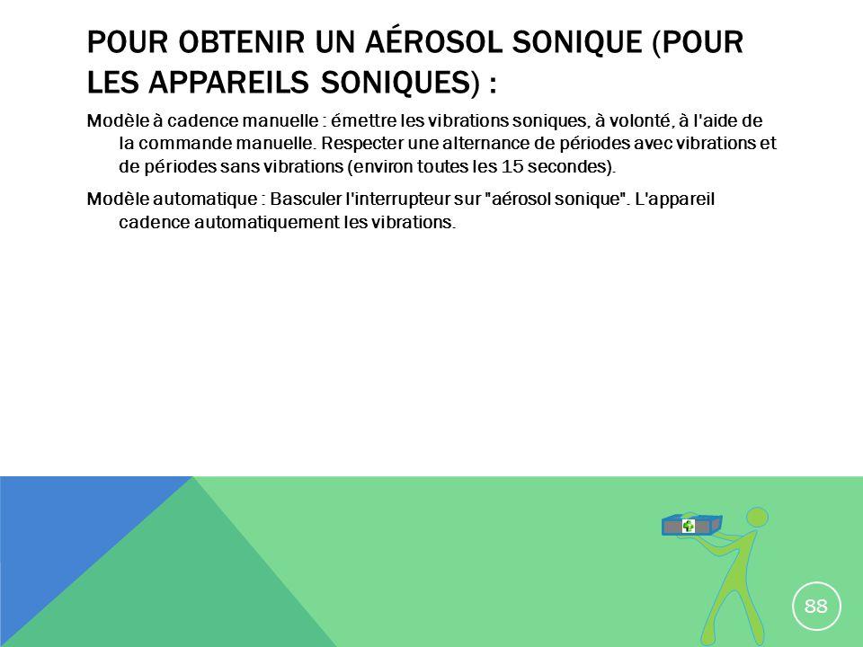 Pour obtenir un aérosol sonique (pour les appareils soniques) :