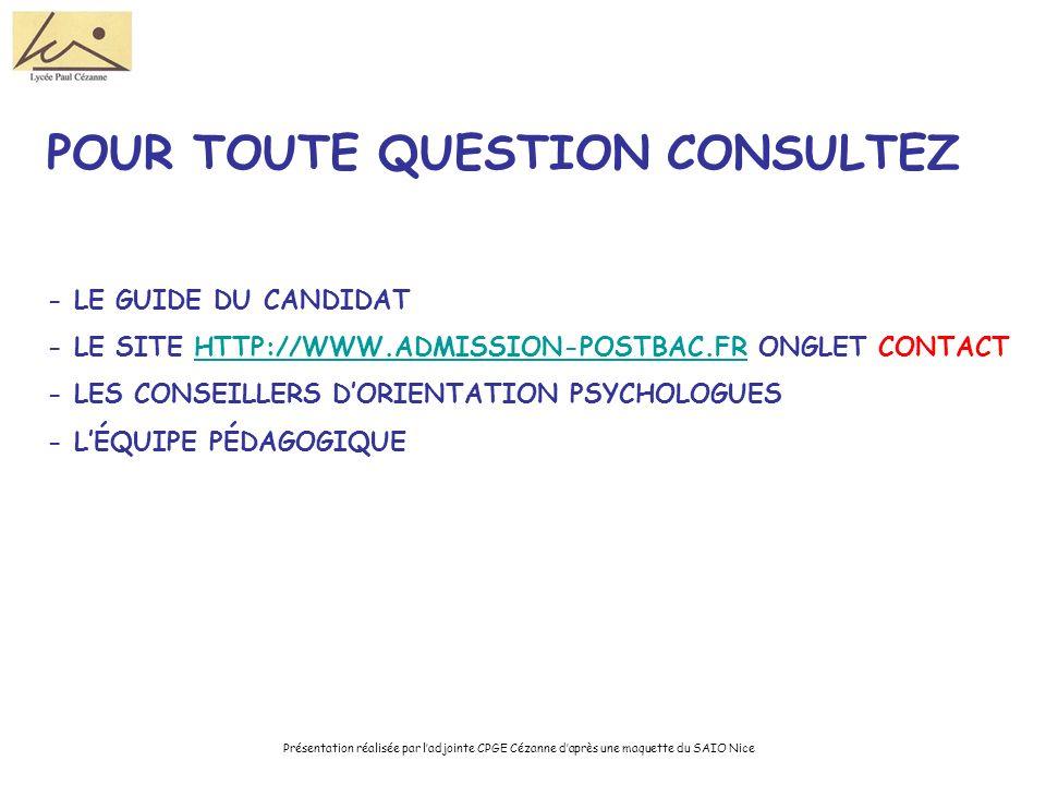 Pour toute question Consultez - Le guide du candidat - le site http://www.admission-postbac.fr onglet contact - Les conseillers d'orientation psychologues - l'équipe pédagogique