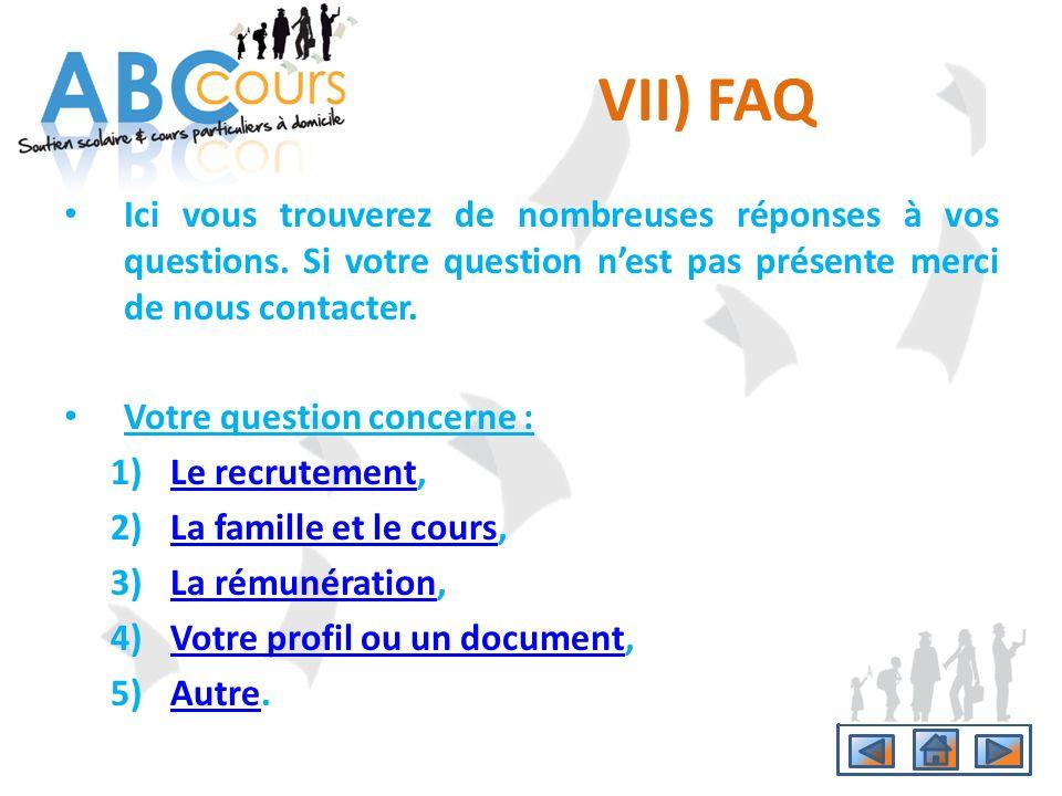 VII) FAQ Ici vous trouverez de nombreuses réponses à vos questions. Si votre question n'est pas présente merci de nous contacter.