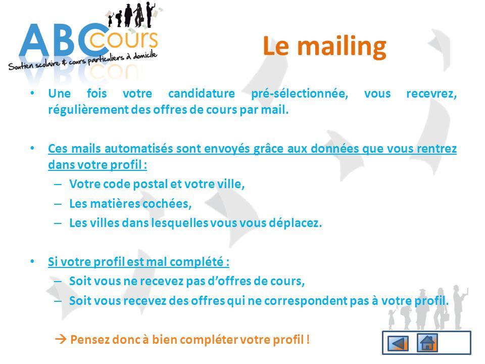 Le mailing Une fois votre candidature pré-sélectionnée, vous recevrez, régulièrement des offres de cours par mail.