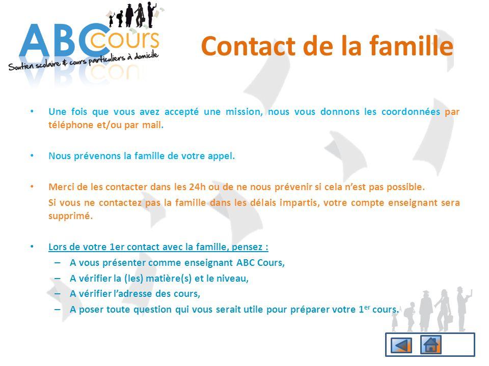 Contact de la famille Une fois que vous avez accepté une mission, nous vous donnons les coordonnées par téléphone et/ou par mail.
