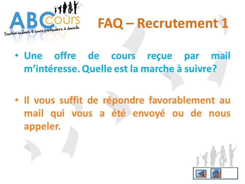 FAQ – Recrutement 1 Une offre de cours reçue par mail m'intéresse. Quelle est la marche à suivre
