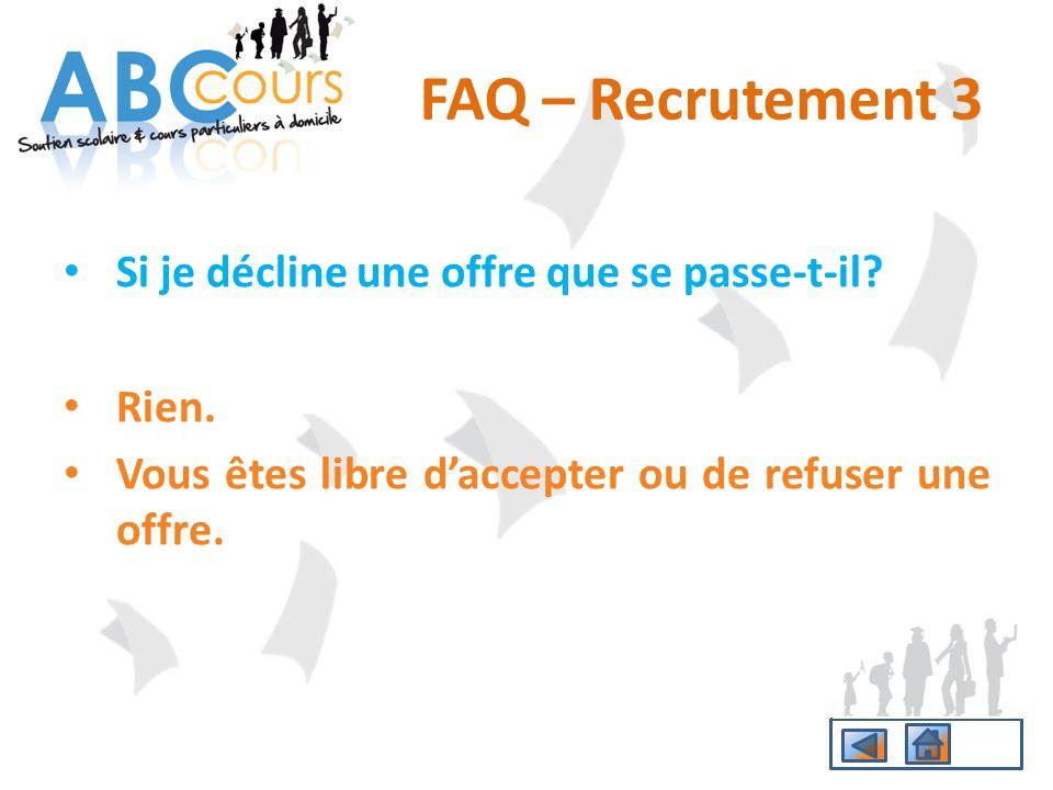 FAQ – Recrutement 3 Si je décline une offre que se passe-t-il Rien.