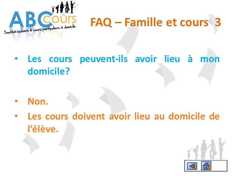 FAQ – Famille et cours 3 Les cours peuvent-ils avoir lieu à mon domicile.