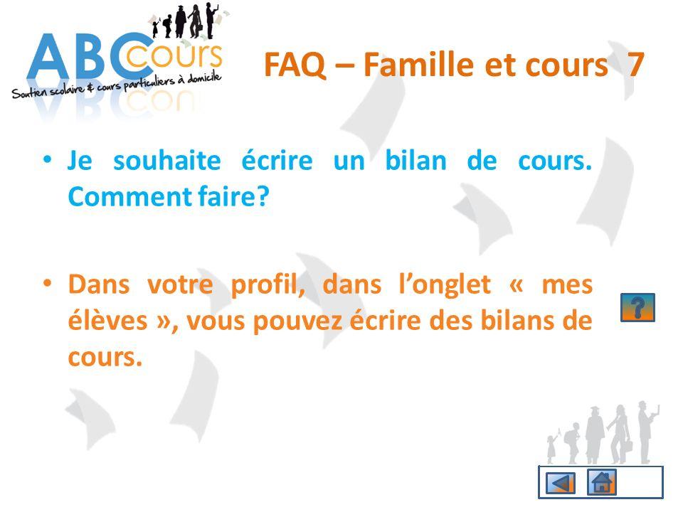 FAQ – Famille et cours 7 Je souhaite écrire un bilan de cours. Comment faire