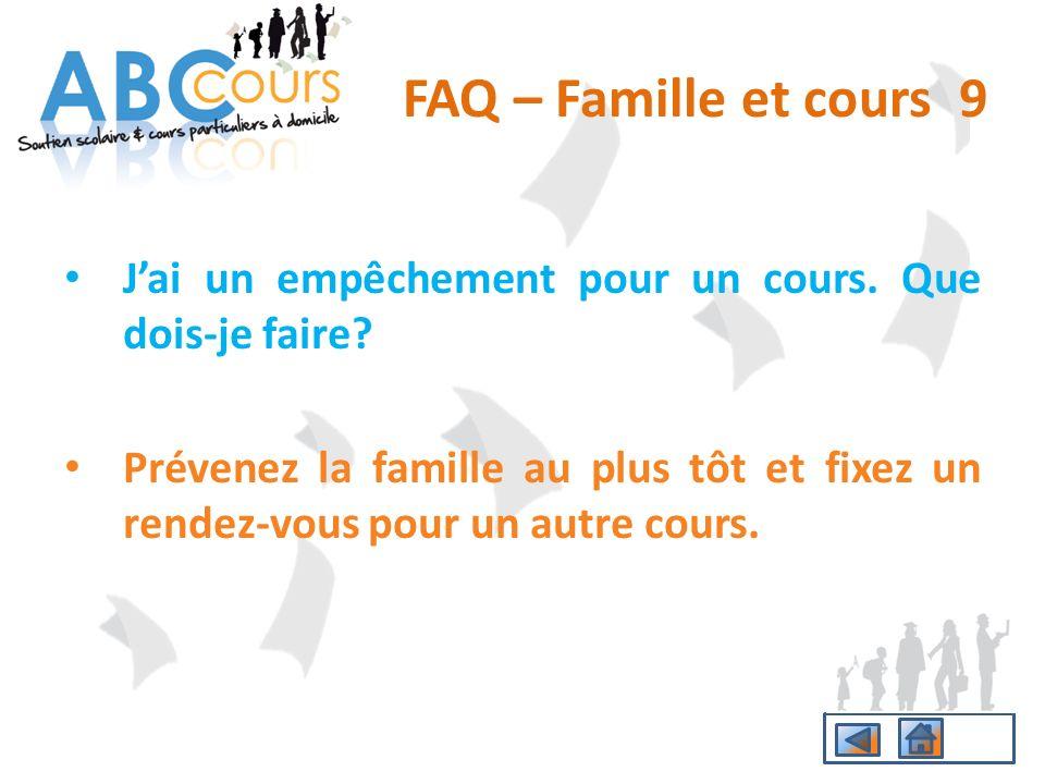 FAQ – Famille et cours 9 J'ai un empêchement pour un cours. Que dois-je faire
