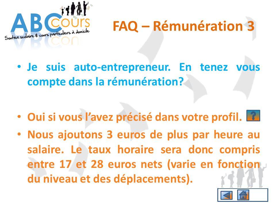 FAQ – Rémunération 3 Je suis auto-entrepreneur. En tenez vous compte dans la rémunération Oui si vous l'avez précisé dans votre profil.