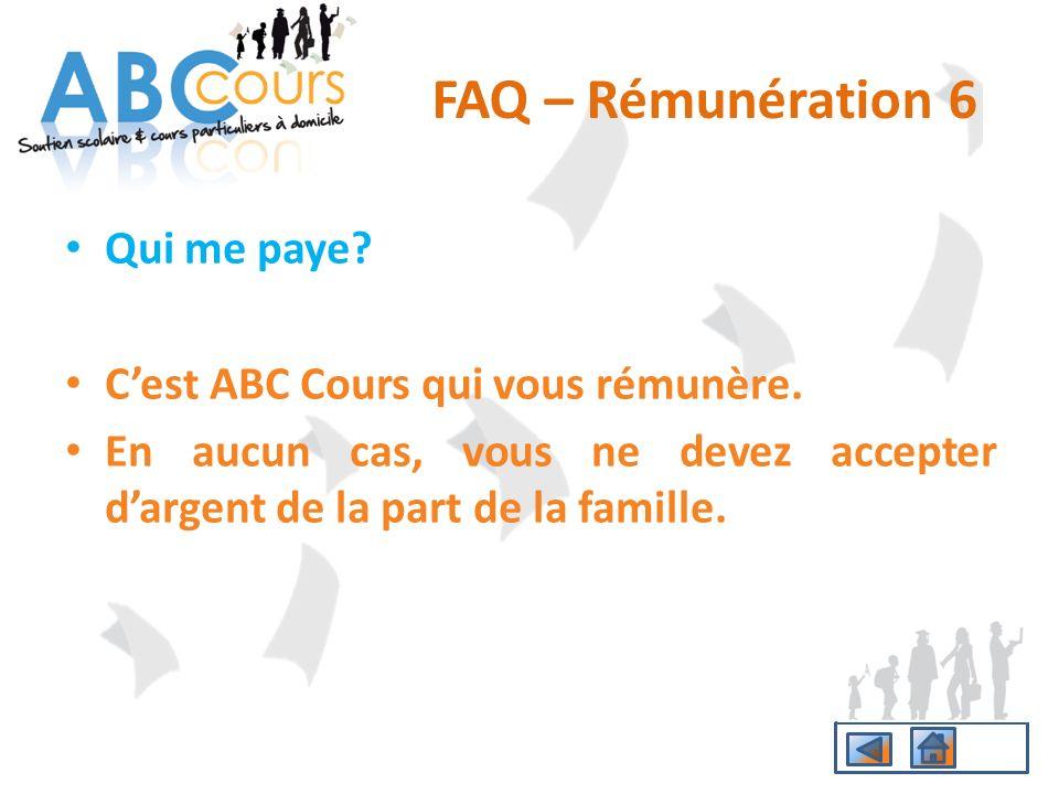 FAQ – Rémunération 6 Qui me paye C'est ABC Cours qui vous rémunère.