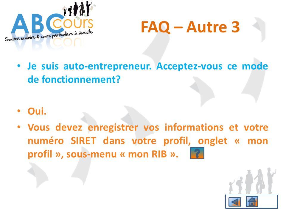 FAQ – Autre 3 Je suis auto-entrepreneur. Acceptez-vous ce mode de fonctionnement Oui.