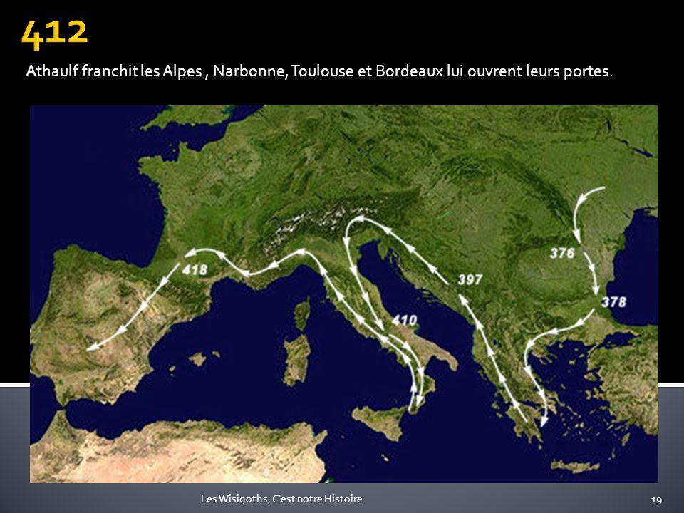 412Athaulf franchit les Alpes , Narbonne, Toulouse et Bordeaux lui ouvrent leurs portes.
