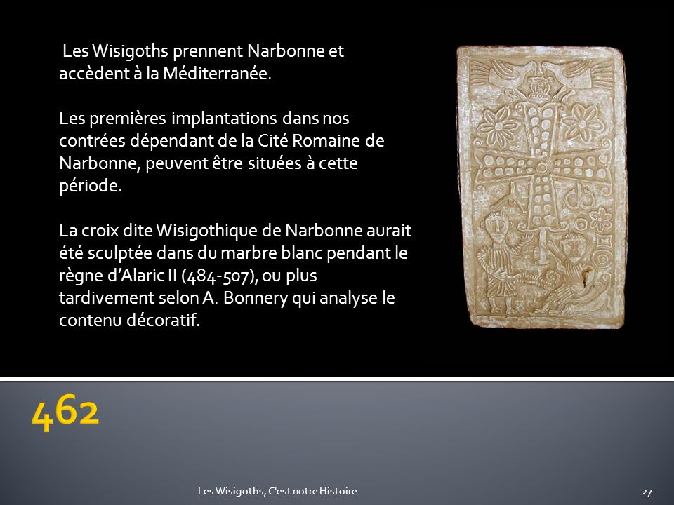 462 Les Wisigoths prennent Narbonne et accèdent à la Méditerranée.