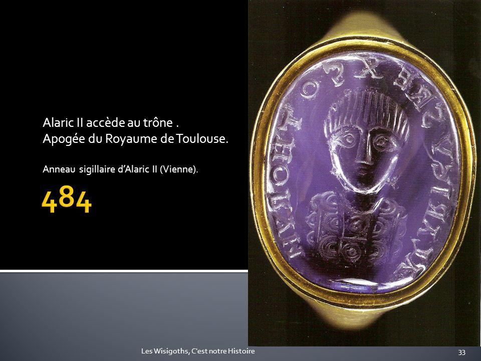 484 Alaric II accède au trône . Apogée du Royaume de Toulouse.