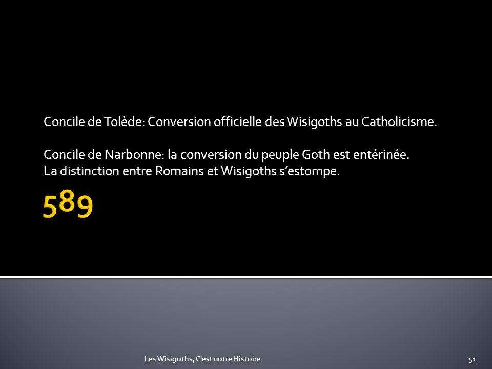Concile de Tolède: Conversion officielle des Wisigoths au Catholicisme.