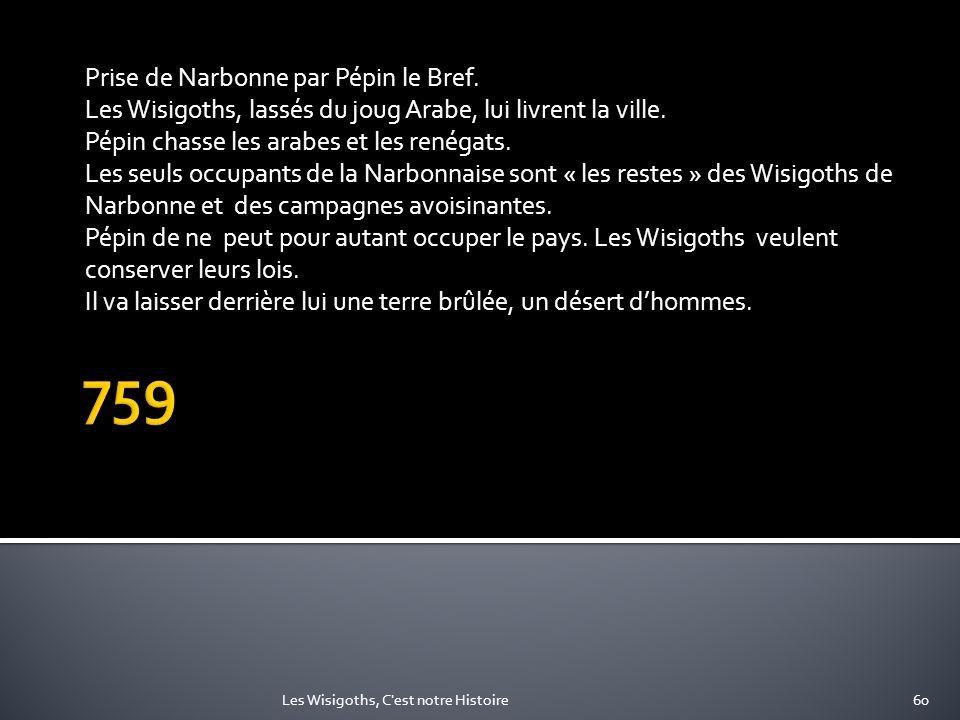 759 Prise de Narbonne par Pépin le Bref.