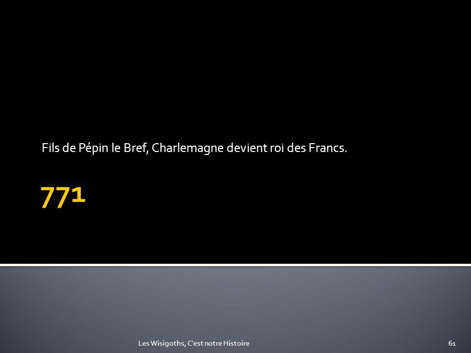 Fils de Pépin le Bref, Charlemagne devient roi des Francs.