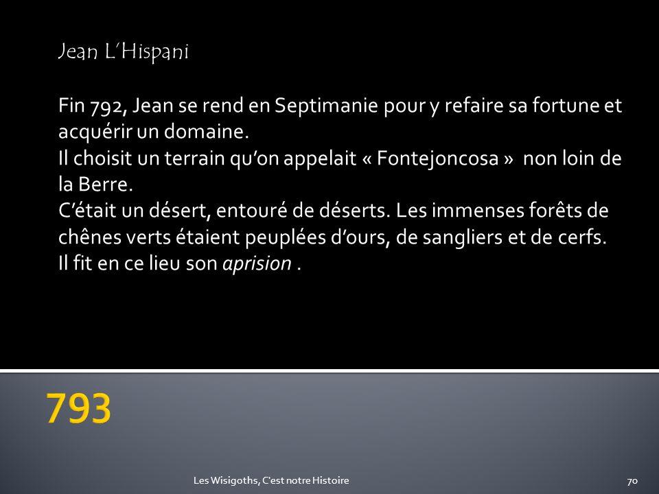 Jean L'HispaniFin 792, Jean se rend en Septimanie pour y refaire sa fortune et acquérir un domaine.