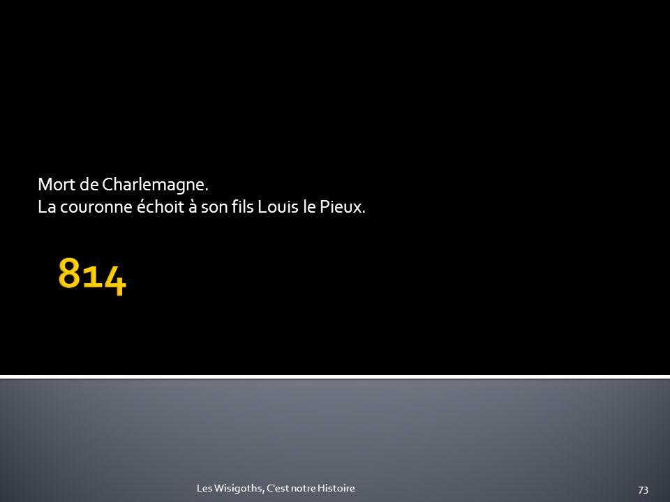 Mort de Charlemagne. La couronne échoit à son fils Louis le Pieux.