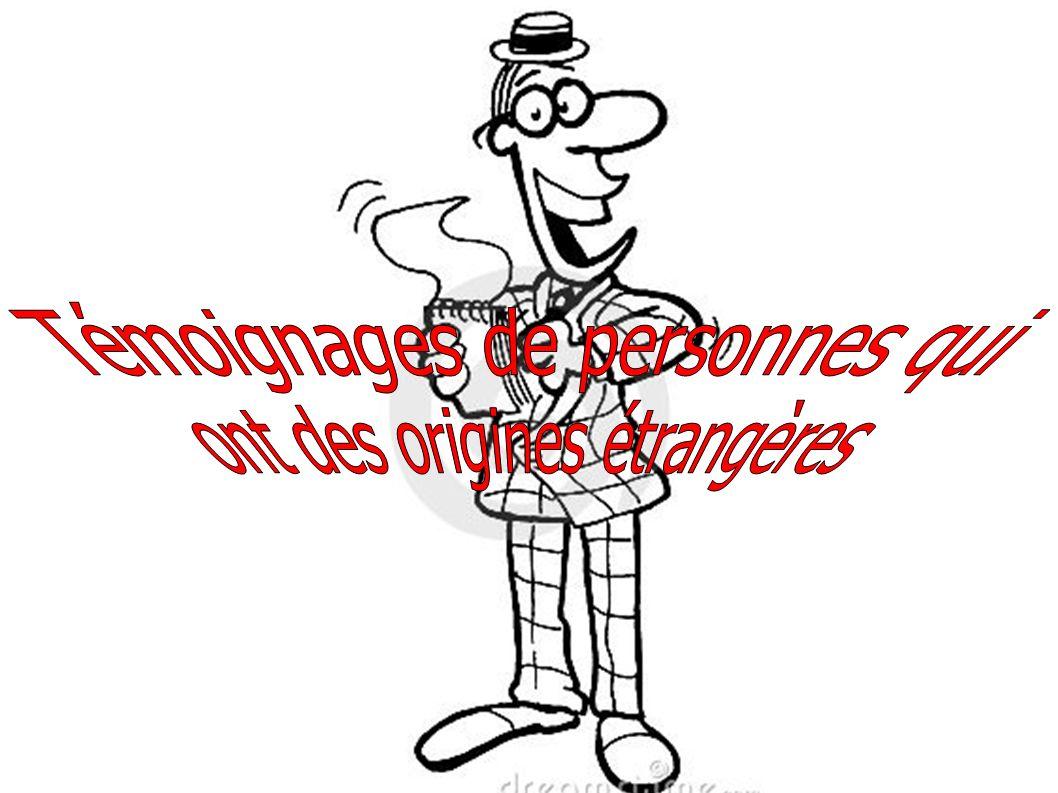 Témoignages de personnes qui ont des origines étrangères