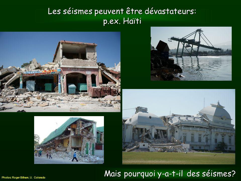 Les séismes peuvent être dévastateurs: p.ex. Haïti