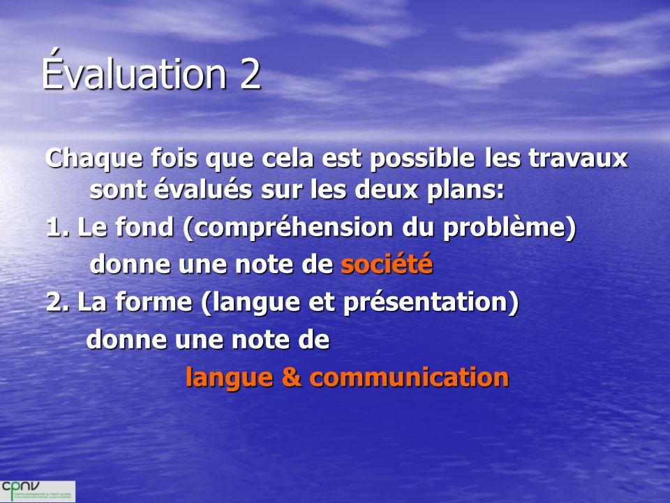 Évaluation 2 Chaque fois que cela est possible les travaux sont évalués sur les deux plans: 1. Le fond (compréhension du problème)