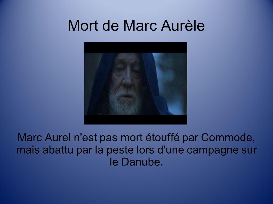 Mort de Marc Aurèle Marc Aurel n est pas mort étouffé par Commode, mais abattu par la peste lors d une campagne sur le Danube.