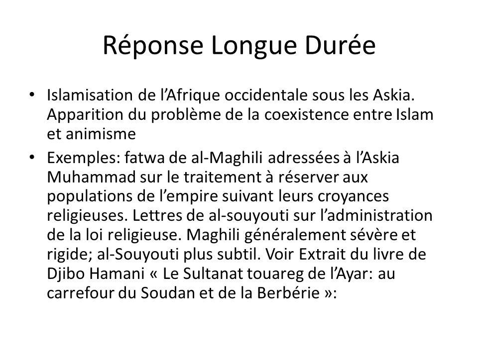 Réponse Longue Durée Islamisation de l'Afrique occidentale sous les Askia. Apparition du problème de la coexistence entre Islam et animisme.